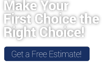 Make Your First Choice the Right Choice! | Get a Free Estimate!